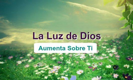 La Luz de Dios Aumenta Sobre Ti Hasta Darte Plenitud