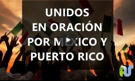 ORACIÓN POR MÉXICO Y PUERTO RICO