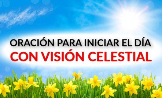 ORACIÓN DE LA MAÑANA Para Iniciar el Día UNA VISION CELESTIAL